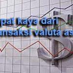 Cepat Kaya Dari Transaksi Valuta Asing