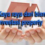 Kaya Raya Dari Peluang Bisnis Investasi Property