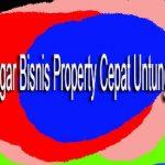 Agar Bisnis Property Cepat Untung,Carilah Lokasi Yang Strategis