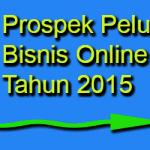 Prospek Peluang Bisnis Online Di Tahun 2015