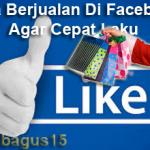 Cara Berjualan Di Facebook Agar Cepat Laku